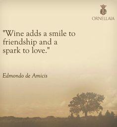 """Wine Quotes: """"Wine adds a smile to Friendship & a spark to Love"""" __ⓠ Edmondo de Amicis __Ornellaia Wines"""