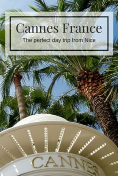 Things to do in Cannes France. Places to visit in Cannes. Cannes in the French Riviera is the perfect day trip from Nice.