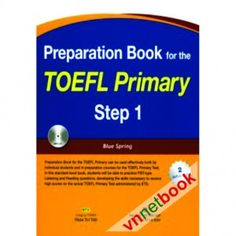 Bộ PREPARATION BOOK TOEFL PRIMARY STEP 1 trình bày cho bạn cách thức để trang bị cho mình kiến thức cơ bản nhất có thể đạt kết quả cao trong các kỳ thi TOEFL