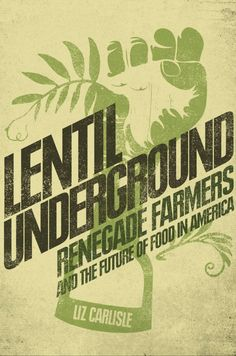 Lentil Undergroun, by Liz Carlisle. Academic and farmer, Liz is a special guest at this year's Tasting Australia festival. Meet her at a book singing plus other great events listed in the link. Join us! 1-8 May 2016