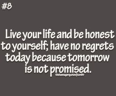 Live for today :) Tomorrow Is Not Promised, Tomorrow Today, Teen Quotes, Cute Quotes, Cheer You Up, Live Your Life, Regrets, Deep Thoughts, Inspirational Quotes