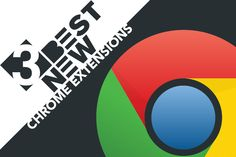 The 3 best new Chrome extensions