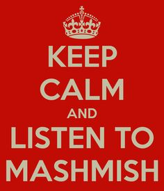 KEEP CALM AND LISTEN TO MASHMISH :p