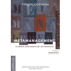 Metamanagement by Fredy Kofman aprenderas el desarrollando la conciencia y mejorar las interacciones humanas, una extraordinaria trilogía.