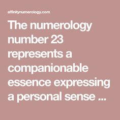 The numerology number 23 represents a companionable essence expressing a personal sense of freedom.