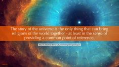 The story of the universe is the only thing that can bring the religions of the world together--at least in the sense of providing a common point of reference. Inspire Me, Religion, At Least, Bring It On, Universe, Writing, Canning, World, Home Canning