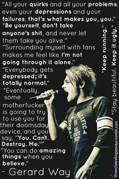 Quotes from the one and only, Gerard Way he helped me through so much, i owe my life to him. especially for saying things like this that give me hope again Mcr Quotes, Mcr Memes, Band Quotes, Band Memes, Music Quotes, Gerard Way, My Chemical Romance, Hes Mine, Emo Bands