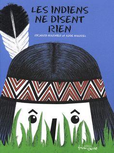 RICHARD MARNIER - AUDE MAUREZ - Les Indiens ne disent rien - Albums illustrés - LIVRES - Renaud-Bray.com - Ma librairie coup de coeur