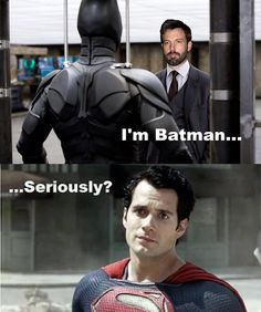LOL!  I love Ben, I just need to get use to the idea of him playing batman..