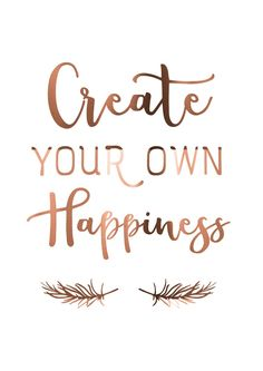 Happiness Quote // Copper Print // Copper Poster // Create your own happiness // Wall hanging // Cute bedroom print // Made in Australia Smile Quotes, New Quotes, Happy Quotes, Quotes To Live By, Positive Quotes, Funny Quotes, Inspirational Quotes, Happiness Quotes, Motivational