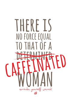 There is no force equal to that of a caffeinated woman / Coffee Shop Stuff Coffee Wine, Coffee Talk, Coffee Is Life, I Love Coffee, Coffee Break, My Coffee, Morning Coffee, Coffee Shop, Coffee Mugs