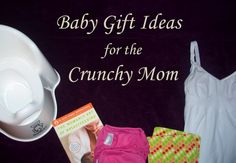 "Baby shower gift ideas for mothers planning on breastfeeding, using cloth diapers, practicing elimination communication, and/or other ""crunchy"" parenting practices."