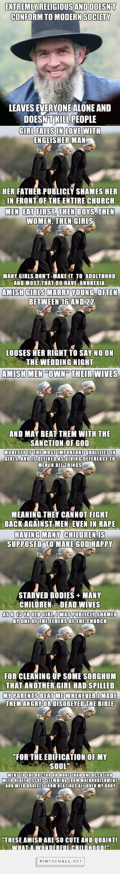 Religion everywhere is problematic. A friend of mine lives in Amish country and says it is also common for the Amish to beat their animals. I guess girls are just an extension of the livestock to some of them.