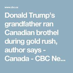 Donald Trump's grandfather ran Canadian brothel during gold rush, author says - Canada - CBC News