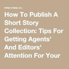 How To Publish A Short Story Collection: Tips For Getting Agents' And Editors' Attention For Your Short Stories - Writer's Relief, Inc.