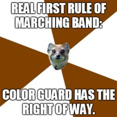 First rule of marching band, color guard has the right away. Secound rule of marching band, color guard has the right away Marching Band Problems, Marching Band Memes, Flute Problems, Marching Band Couples, Colour Guard, Color Guard Flags, Color Guard Funny, Winterguard, Color Guard Quotes