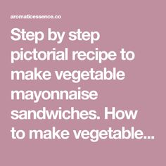 Step by step pictorial recipe to make vegetable mayonnaise sandwiches. How to make vegetable mayonnaise sandwich. Quick sandwich recipes.