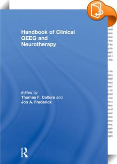 Handbook of Clinical QEEG and Neurotherapy    ::  This book is an essential resource describing a wide range of approaches and technologies in the areas of quantitative EEG (QEEG) and neurotherapy including neurofeedback and neuromodulation approaches. It emphasizes practical, clinically useful methods, reported by experienced clinicians who have developed and used these approaches first hand. These chapters describe how the authors approach and use their particular combinations of tec...