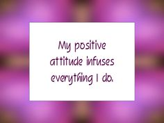 "Daily Affirmation for July 28, 2014 #affirmation #inspiration - ""My positive attitude infuses everything I do."""