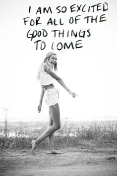 I am so excited for all of the good things to come #teen #quotes +++For more quotes like this, visit www.quotesarelife.com