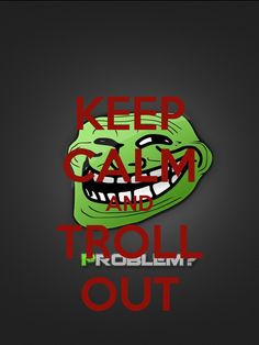 KEEP CALM AND TROLL OUT
