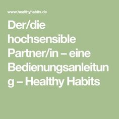 Der/die hochsensible Partner/in – eine Bedienungsanleitung – Healthy Habits