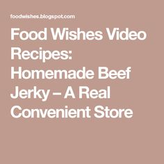 Food Wishes Video Recipes: Homemade Beef Jerky – A Real Convenient Store