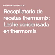 Recopilatorio de recetas thermomix: Leche condensada en thermomix