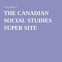 THE CANADIAN SOCIAL STUDIES SUPER SITE Canadian Social Studies, 4th Grade Social Studies, Teaching Social Studies, History Education, Teaching History, Canadian Identity, Geography Lessons, High School History, Teacher Boards