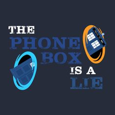 The Phone Box is a Lie...  New  Doctor Who / Portal t-shirts available.   #Doctorwho, #portal, #gaming, #videogames, #tshirts, #shirts, #geekygifts,