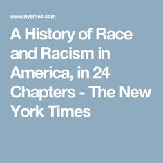 A History of Race and Racism in America, in 24 Chapters - The New York Times