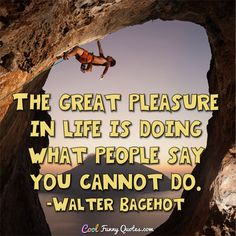 The great pleasure in life is doing what people say you cannot do. #coolfunnyquotes