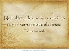 No hables si lo que vas a decir no es mas hermoso que el silencio. #proverbioarabe