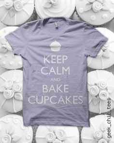 Keep Calm and Bake Cupcakes. http://www.redbubble.com/people/geekchic/works/8528072-keep-calm-and-bake-cupcakes