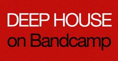 Deep House Labels & Producers on Bandcamp