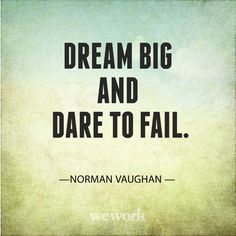 """Dream Big & Dare To Fail."" - Norman Vaughan"