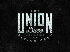 Seen thousands of logo's like this one, guess the name makes it special to me. Union Dues