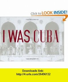 I Was Cuba Treasures from the Ramiro Fernandez Collection (9780811860536) Kevin Kwan, Ramiro Fernandez, Reinaldo Arenas, Peter Castro , ISBN-10: 0811860531  , ISBN-13: 978-0811860536 ,  , tutorials , pdf , ebook , torrent , downloads , rapidshare , filesonic , hotfile , megaupload , fileserve