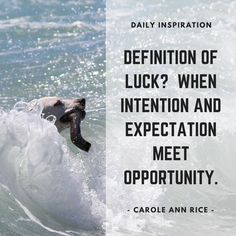 Definition of luck?  When intention and expectation meet opportunity.