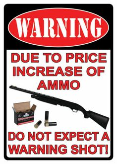 Large Tin Metal Sign Due to The Increase Price of Ammo No Warning Shot Funny | eBay