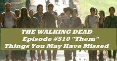 """The Walking Dead - Ep # 510 """"Them"""" - Things You May Have Missed"""