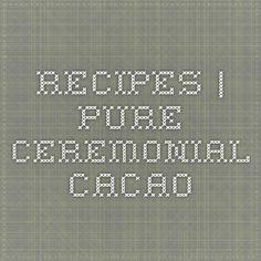 Recipes   Pure Ceremonial Cacao