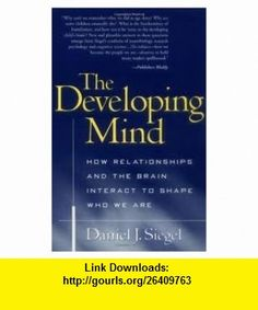 The Developing Mind 1st (first) edition Text Only Daniel J. Siegel ,   ,  , ASIN: B004X23HJ2 , tutorials , pdf , ebook , torrent , downloads , rapidshare , filesonic , hotfile , megaupload , fileserve