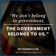 We don't belong to government, the government belongs to us.