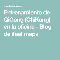 Entrenamiento de QiGong (ChiKung) en la oficina - Blog de ifeel maps