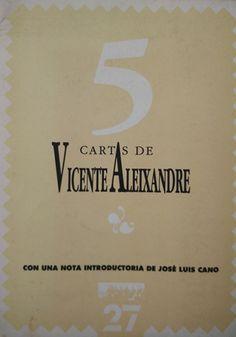 5 cartas de Vicente Aleixandre / con una nota introductoria de José Luis Cano Publicación [Málaga] : Centro Cultural de la Generacion del 27, [1989?]