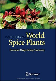 World Spice Plants: Economic Usage Botany Taxonomy by Johannes Seidemann
