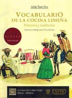 Título: Vocabulario de la cocina limeña historia y tradición / Autor: Tam Fox, Aida /  Ubicación: FCCTP – Gastronomía – Tercer piso / Código: G/PE/ 641.5 T18