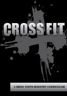 CrossFit 4-Week Youth Ministry Curriculum