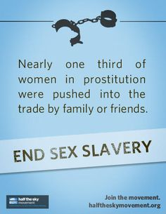Nearly one third of women in prostitution were pushed into the trade by family or friends. End Sex Slavery!